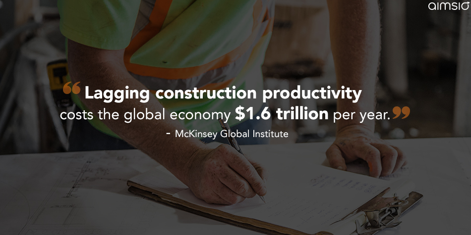 Lagging construction productivity costs the global economy $1.6 trillion per yer. - McKinsey Global Institute